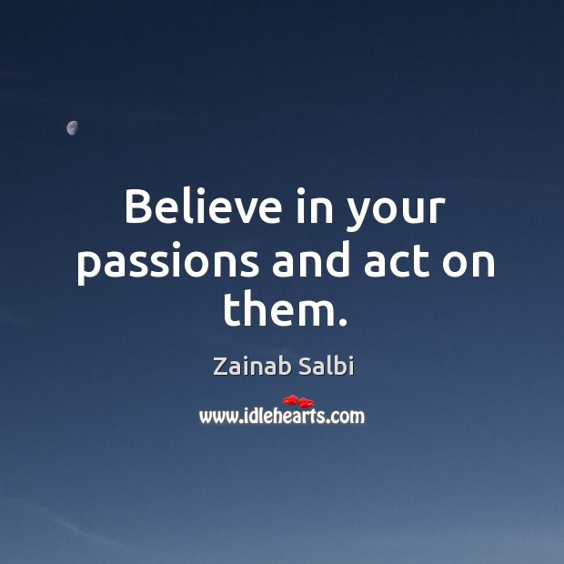 Believe in your passions and act on them. Image