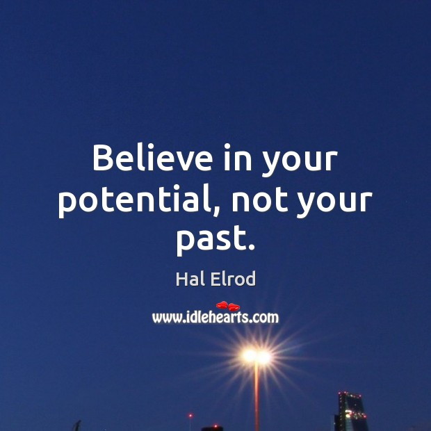 Believe in your potential, not your past. Hal Elrod Picture Quote