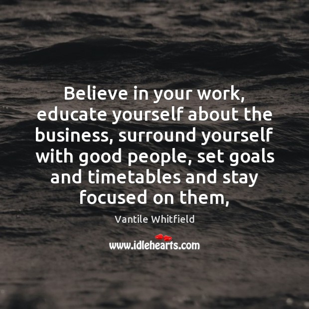 Believe in your work, educate yourself about the business, surround yourself with Business Quotes Image