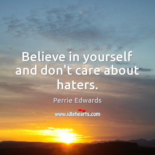 Believe in yourself and don't care about haters. Believe in Yourself Quotes Image
