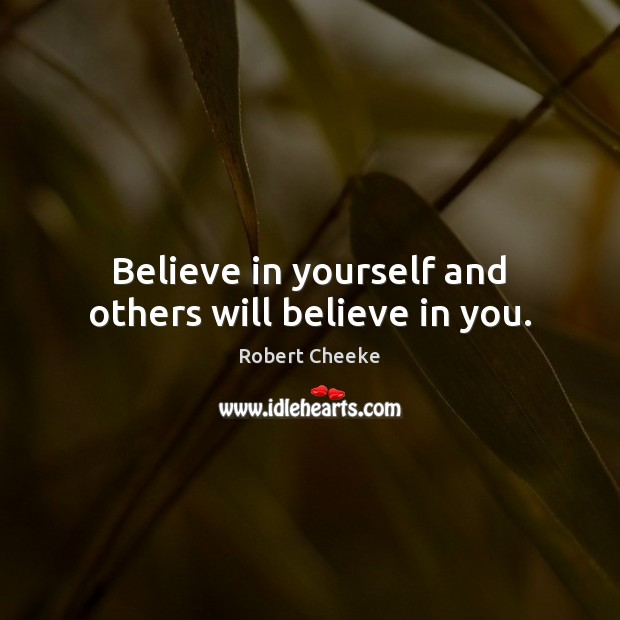 Believe in yourself and others will believe in you. Believe in Yourself Quotes Image