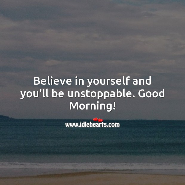 Image, Believe in yourself and you'll be unstoppable. Good Morning!