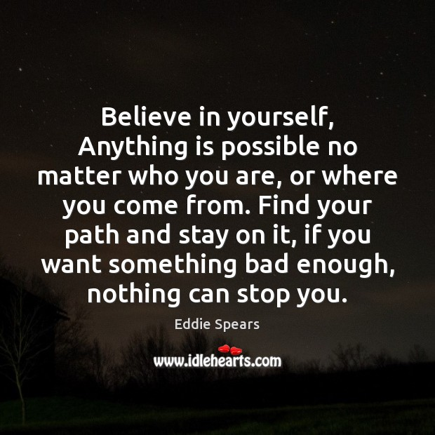 Believe in yourself, Anything is possible no matter who you are, or Believe in Yourself Quotes Image