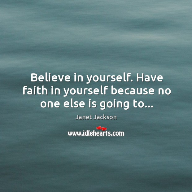 Image, Believe in yourself. Have faith in yourself because no one else is going to…