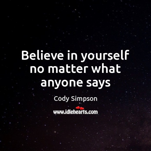 Believe in yourself no matter what anyone says Cody Simpson Picture Quote