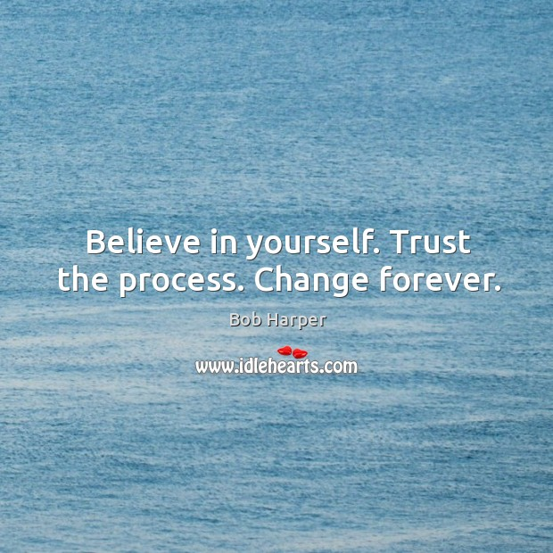 Believe in yourself. Trust the process. Change forever. Bob Harper Picture Quote