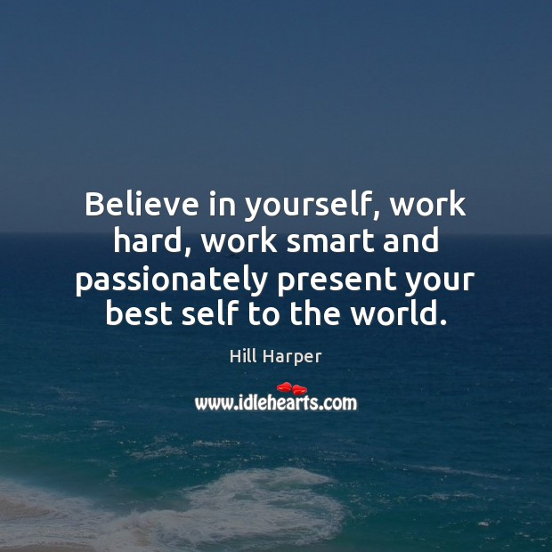 Image, Believe in yourself, work hard, work smart and passionately present your best