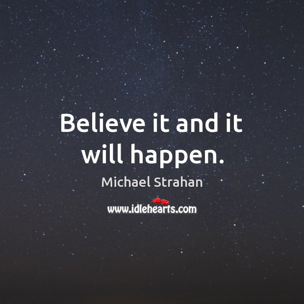 Believe it and it will happen. Michael Strahan Picture Quote