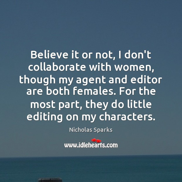 Believe it or not, I don't collaborate with women, though my agent Image