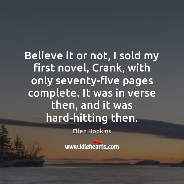 Believe it or not, I sold my first novel, Crank, with only Ellen Hopkins Picture Quote