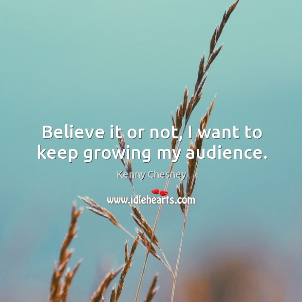 Believe it or not, I want to keep growing my audience. Image