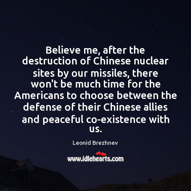 Believe me, after the destruction of Chinese nuclear sites by our missiles, Image