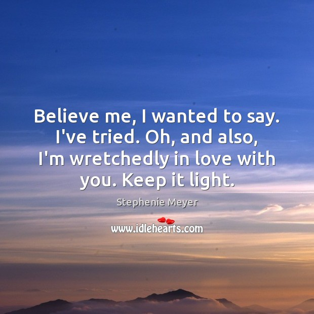 Believe me, I wanted to say. I've tried. Oh, and also, I'm Stephenie Meyer Picture Quote