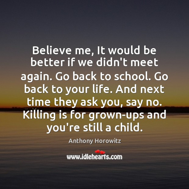 Believe me, It would be better if we didn't meet again. Go School Quotes Image
