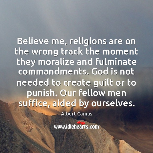 Image, Believe me, religions are on the wrong track the moment they moralize