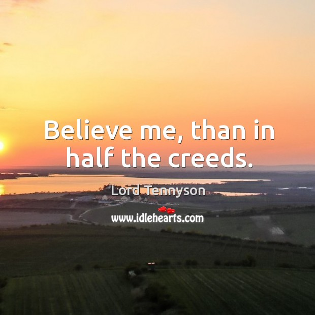 Believe me, than in half the creeds. Image