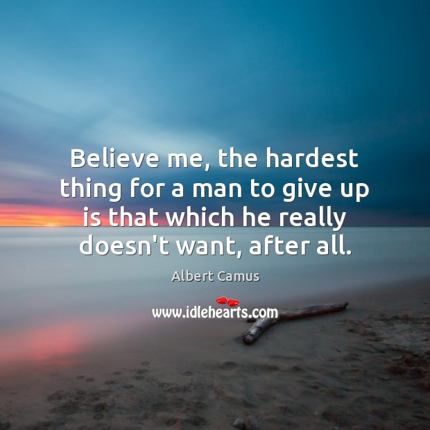 Believe me, the hardest thing for a man to give up is Image