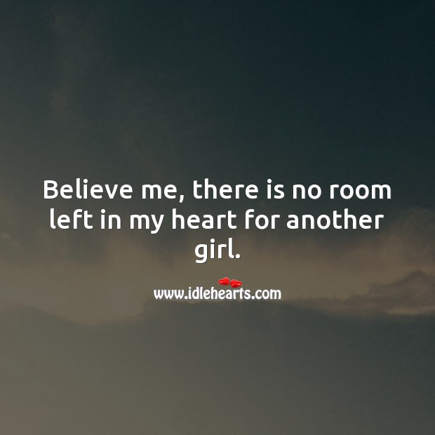 Believe me, there is no room left in my heart for another girl. Heart Quotes Image