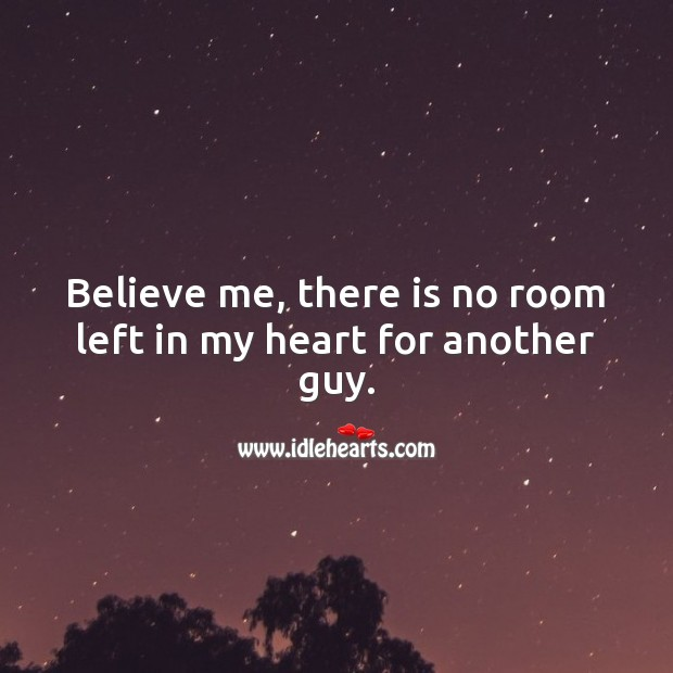 Believe me, there is no room left in my heart for another guy. Heart Quotes Image
