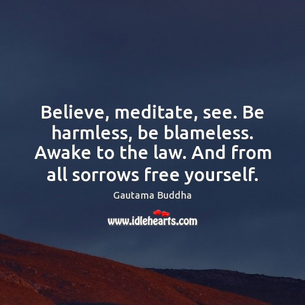 Believe, meditate, see. Be harmless, be blameless. Awake to the law. And Image