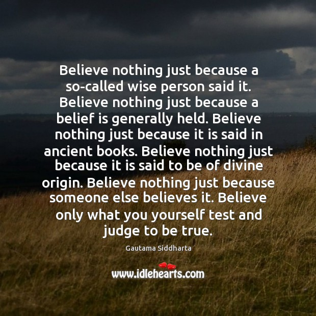 Believe nothing just because a so-called wise person said it. Belief Quotes Image