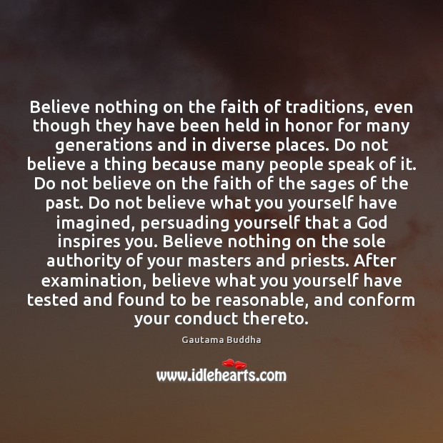 Believe nothing on the faith of traditions, even though they have been Image