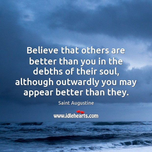 Believe that others are better than you in the debths of their Image