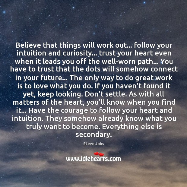 Believe that things will work out… follow your intuition and curiosity… trust Image