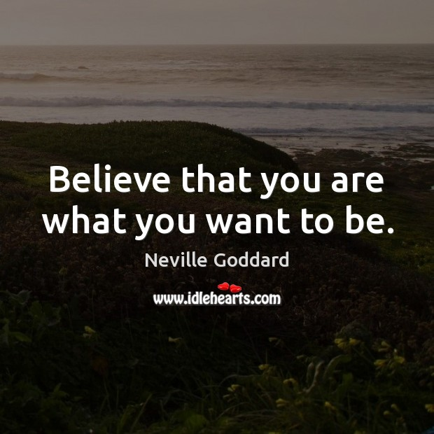 Image, Believe that you are what you want to be.