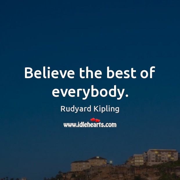 Image about Believe the best of everybody.