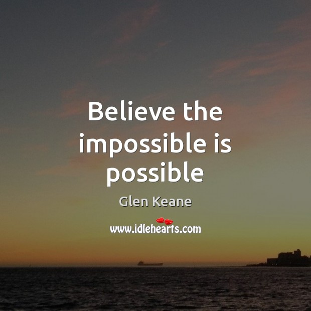 Believe the impossible is possible Image
