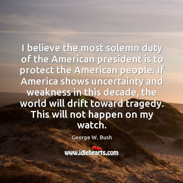 Image, Believe the most solemn duty of the american president is to protect the american people.