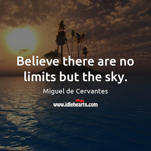 Believe there are no limits but the sky. Image