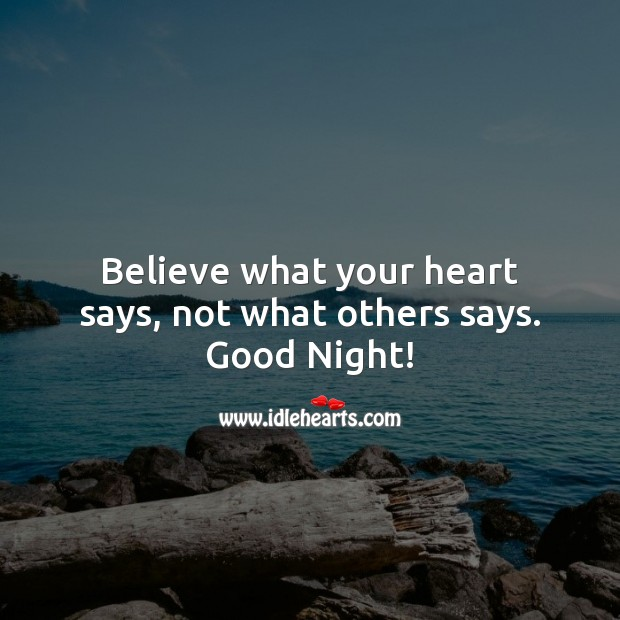 Believe what your heart says, not what others says. Good Night! Heart Quotes Image