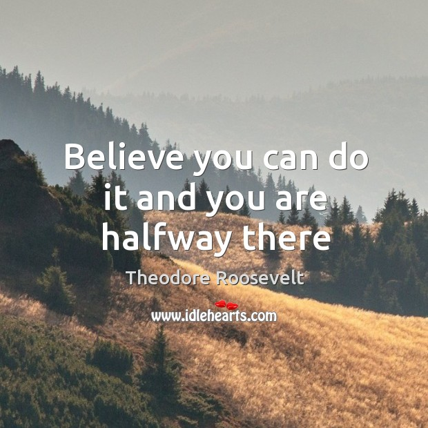 Image, Believe you can do it and you are halfway there