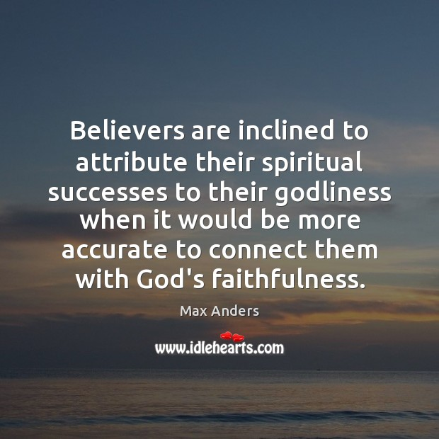 Believers are inclined to attribute their spiritual successes to their Godliness when Max Anders Picture Quote
