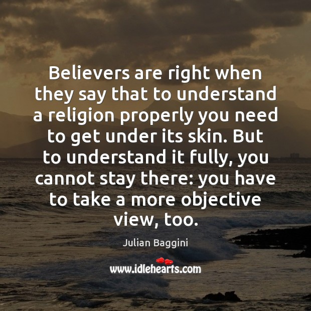 Image, Believers are right when they say that to understand a religion properly