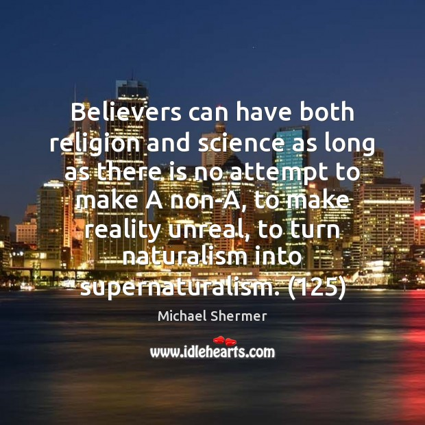 Believers can have both religion and science as long as there is Michael Shermer Picture Quote