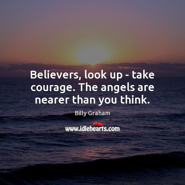 Believers, look up – take courage. The angels are nearer than you think. Image