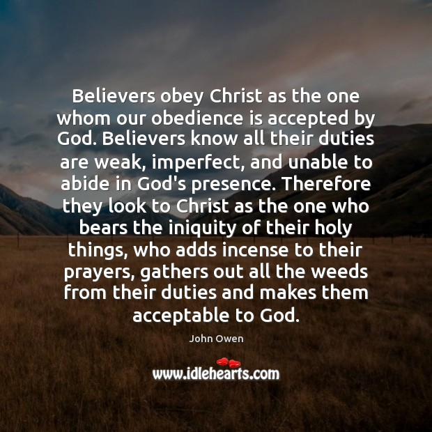 Believers obey Christ as the one whom our obedience is accepted by John Owen Picture Quote
