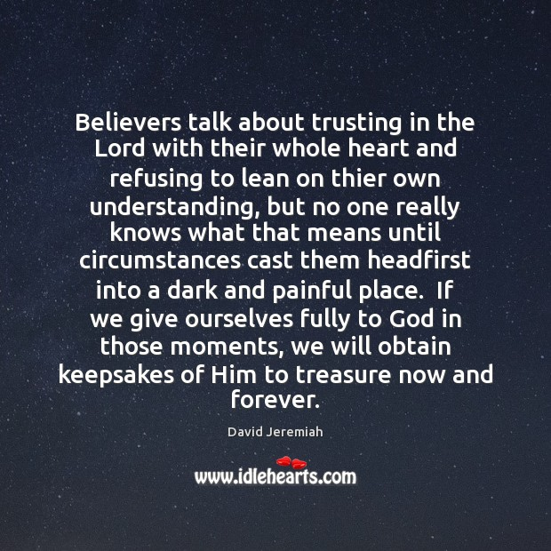 Believers talk about trusting in the Lord with their whole heart and David Jeremiah Picture Quote