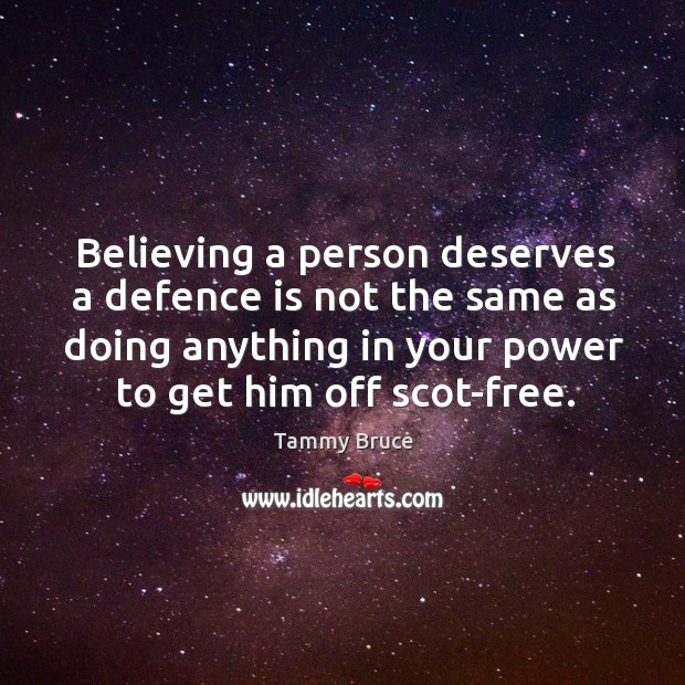 Believing a person deserves a defence is not the same as doing anything in Image