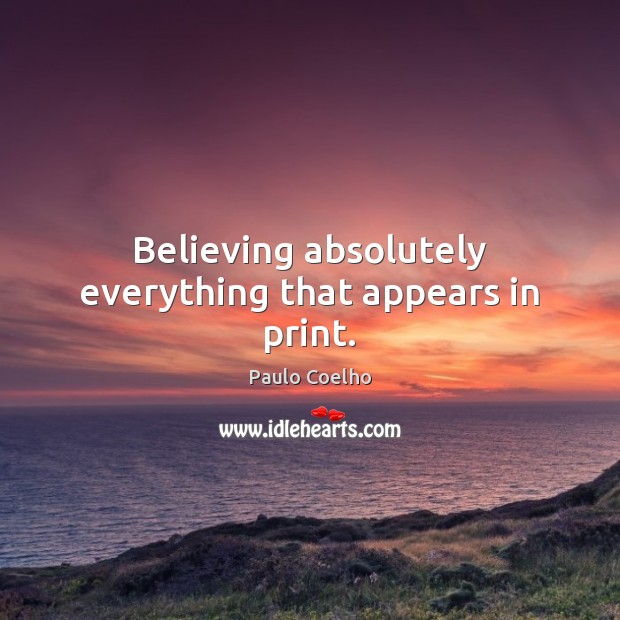 Believing absolutely everything that appears in print. Image
