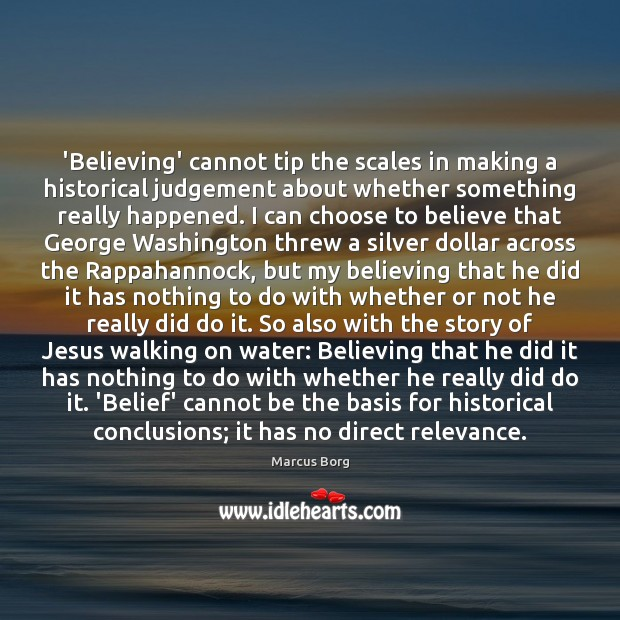 'Believing' cannot tip the scales in making a historical judgement about whether Image
