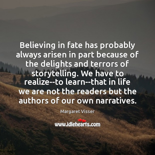 Believing in fate has probably always arisen in part because of the Image
