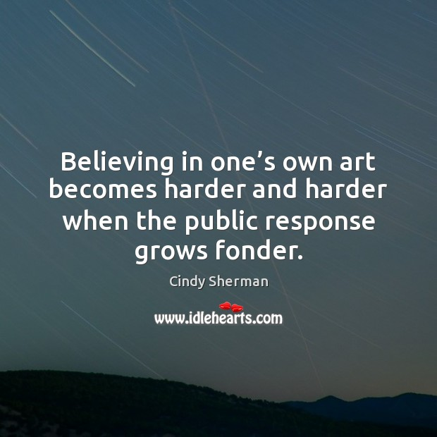 Believing in one's own art becomes harder and harder when the Image