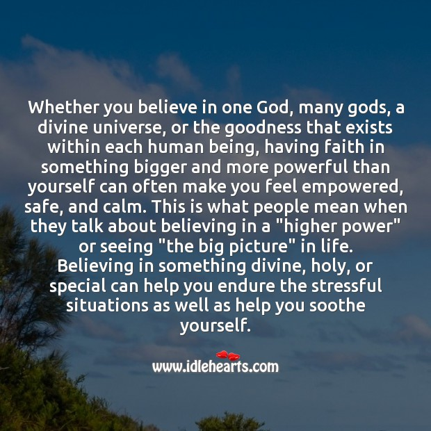 Believing in something divine, holy, or special can help you endure the stressful situations Image