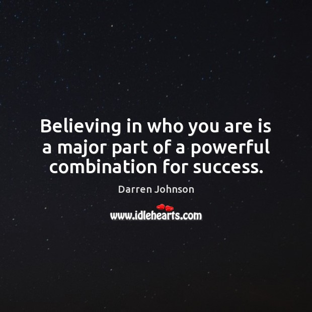 Image, Believing in who you are is a major part of a powerful combination for success.