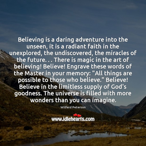 Believing is a daring adventure into the unseen, it is a radiant Wilferd Peterson Picture Quote