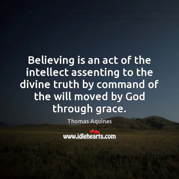 Image, Believing is an act of the intellect assenting to the divine truth